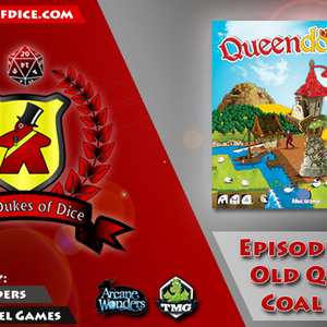 Dukes of Dice - Ep. 165 - Old Queen Coal