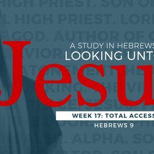 1-7-18 Total Access Hebrews 9 Sermon #17 in the series Hebrews: Looking Unto Jesus