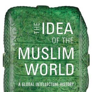 The Idea of the Muslim World: A Conversation with Cemil Aydin