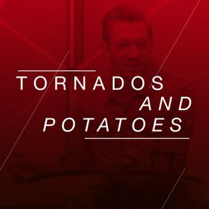 Tornados and Potatoes
