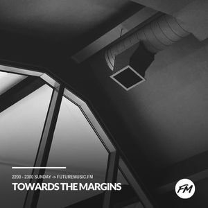 Towards The Margins - 06.08.2017