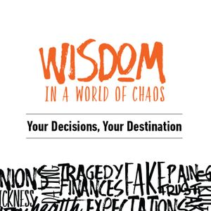 Wisdom in a World of Chaos: Your Decisions, You Destination
