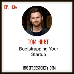 BFS 134 - Tom Hunt | Bootstrapping your Startup