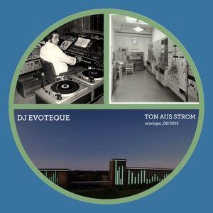 Ton aus Strom Mixtape by DJ Evoteque 08/2015