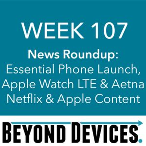 Week 107 – NR – Essential Phone, Apple Watch, Original Video Content