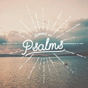 Summer of Psalms: Psalm 17 (2017.07.23)
