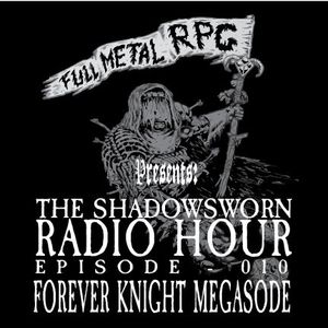 SHDWSWRN 010 - Forever Knight Megasode!