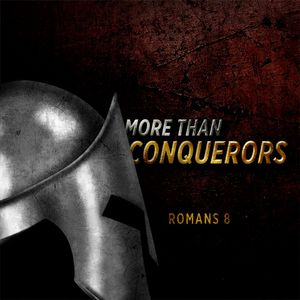 More than Conquerors – Week 6