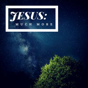 Jesus: Much More -June 25, 2017