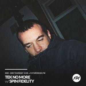 Tek No More - 10.08.2017 w/ Spin Fidelity