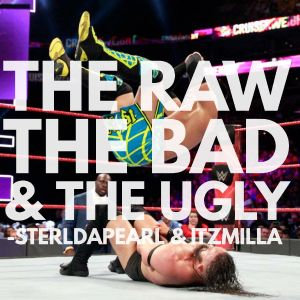 The Raw, The Bad, & The Ugly #172
