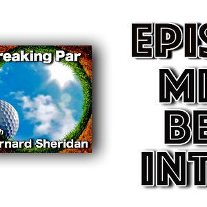 Breaking Par with Bernard Sheridan 162 Michael Bentley Interview