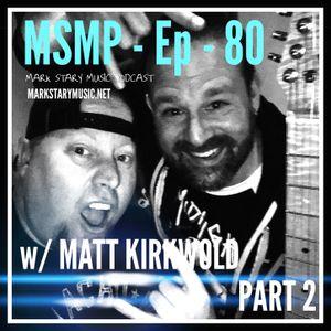 MSMP 80: Matt Kirkwold (Part 2)
