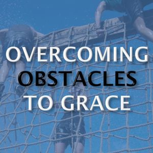 Overcoming Obstacles to Grace