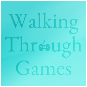 Walking Through Games - Episode 179