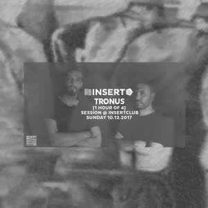 TRONUS @ INSERT [1 of 4 hours] Sunday 10.12.2017