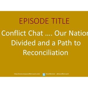 Conflict Chat ….Our Nation Divided and a Path to Reconciliation