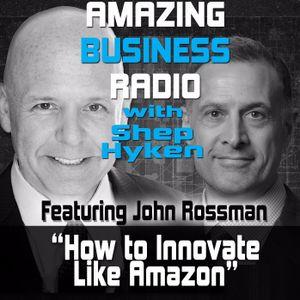 John Rossman on How to Innovate Like Amazon