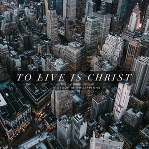 To Live is Christ - Week 6