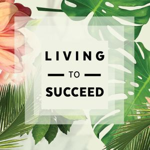 Living To Succeed