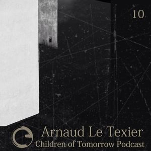Children Of Tomorrow's Podcast 10 - Arnaud Le Texier