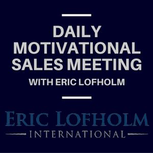 Daily Motivational Sales Meeting with Eric Lofholm- 01/11/16