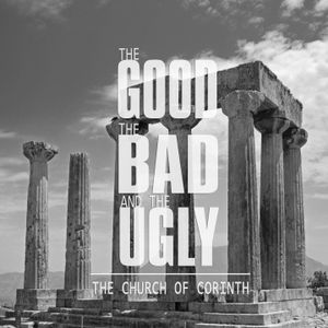 The Good, the Bad, and the Ugly: The Church of Corinth — CommUNION