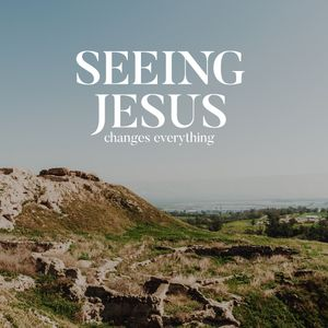 Seeing Jesus: Seeing Jesus in Our Shattered Hopes Changes Everything