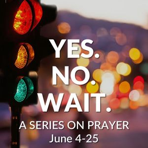 June 25th, 2017 Yes. No. Wait. Prayer and Worship Service