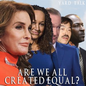 Ep 97 - Are We ALL Created Equal?