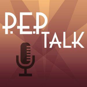 The P.E.P Talk part 5