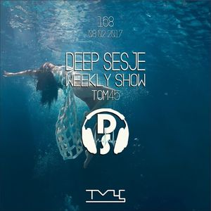 Deep Sesje Weekly Show 168 Mixed by TOM45