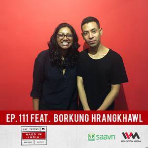 Ep. 111 feat. Borkung Hrangkhawl