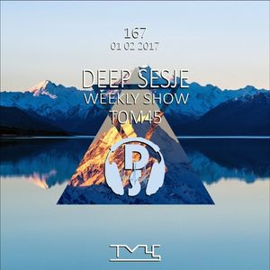 Deep Sesje Weekly Show 167 Mixed by TOM45