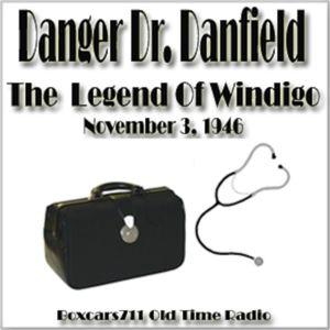 Danger Doctor Danfield - The Legend Of Windigo (11-03-46)