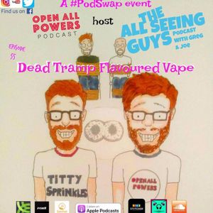 Ep 143.5 - The All Seeing Guys takeover (Dead Tramp Flavoured Vape)