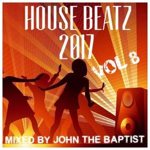 House Beatz 2017 Vol 8 Mixed By John The Baptist