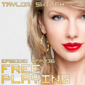 Free Playing #FP236: TAYLOR SWITCH
