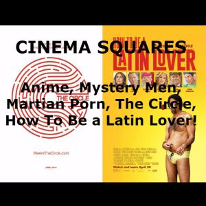 Mystery Men, Martian Porn, The Circle, How To Be a Latin Lover!