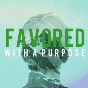 Favored with a Purpose :: Part 1 - Audio