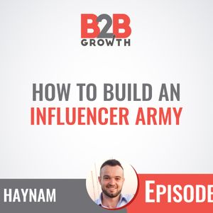 576: How to Build an Influencer Army w/ Josh Haynam