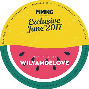 WILYAMDELOVE - Exclusive June'17 [МИКС afterparty]