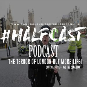 HALFCAST PODCAST: The Terror Of London But More Life