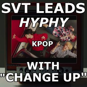 """SVT Leads HYPHY Kpop With """"Change Up"""""""