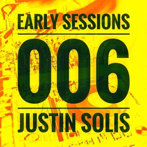 Early Sessions 006 w/ Justin Solis - December 2016