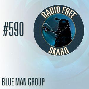 Radio Free Skaro #590 – Blue Man Group