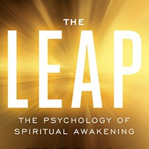 Guest: Steve Taylor PhD author of The Leap: The Psychology of Spiritual Awakening
