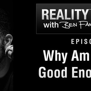 Why Am I Not Good Enough? | Reality Trip EP074