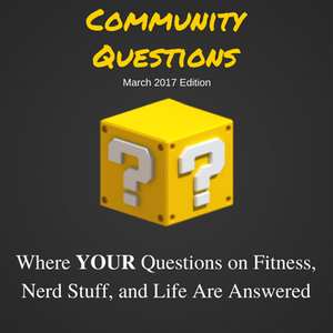 Community Questions: March 2017 Edition