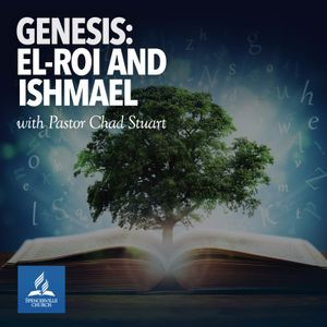 Genesis: El-Roi and Ishmael - Pastor Chad Stuart - July 1, 2017